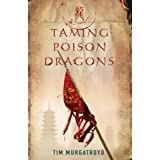 Taming Poison Dragons (Medieval China Trilogy)by Tim Murgatroyd