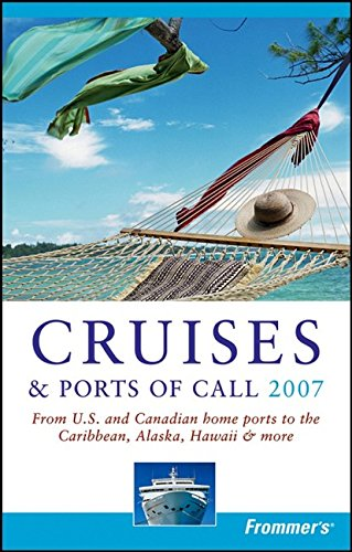 Frommer's Cruises & Ports of Call 2007: From U.S. & Canadian Home Ports to the Caribbean, Alaska, Hawaii & More