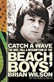Peter Ames Carlin CATCH A WAVE: The Rise, Fall and Redemption of the