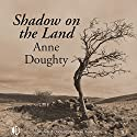 Shadow on the Land Audiobook by Anne Doughty Narrated by Caroline Lennon