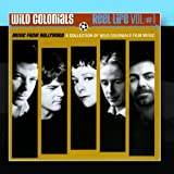 Wild Colonials Reel Life Vol 1