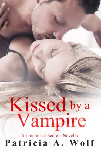 Patricia A. Wolf - Kissed by a Vampire (An Immortal Secrets Novella)