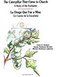 The Caterpillar That Came to Church: A Story of the Eucharist - La Oruga Que Fue a Misa: Un Cuento De La Eucaristia (Spanish and English Edition) (Spanish Edition)