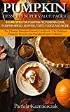 Pumpkin Desserts Super Value Pack I - 450 Recipes For Pumpkin Pie, Pumpkin Cake, Pumpkin Bread, Muffins, Torte, Fudge and More (The Ultimate Pumpkin Desserts     Desserts and Pumpkin Recipes Collection 13)