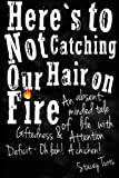 img - for By Stacey Turis Here's to Not Catching Our Hair on Fire: An Absent-Minded Tale of Life with Giftedness and Attention book / textbook / text book