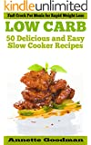 Low Carb Slow Cooker: 50 Delicious and Fast Crock Pot Recipes for Guaranteed Weight Loss (Weight Loss Plan Series Book 7)