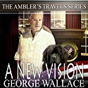 A New Vision: Ambler's Travels, Volume 5 (       UNABRIDGED) by George B. Wallace Narrated by Linda Velwest