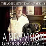 A New Vision: Ambler's Travels, Volume 5 | George B. Wallace