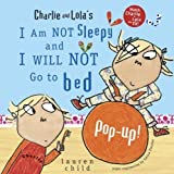 Charlie and Lola's I Am Not Sleepy and I Will Not Go to Bed Pop-Up [Hardcover] [2008] (Author) Lauren Child, Corina Fletcher N/A