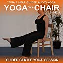 Yoga on a Chair: Yoga Class and Guide Book. Audiobook by Yoga 2 Hear Narrated by Sue Fuller