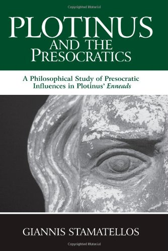 Plotinus and the Presocratics: A Philosophical Study of Presocratic Influences in Plotinus' Enneads (S U N Y Series in Ancient Greek Philosophy)