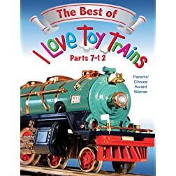 I Love Toy Trains, The Best of Parts 7-12