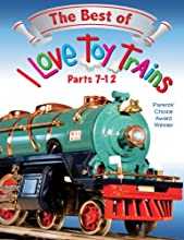 I Love Toy Trains The Best of Parts 7-12