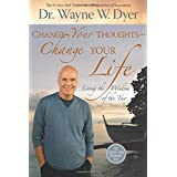 Change Your Thoughts - Change Your Life: Living the Wisdom of the Tao ~ Wayne W. Dyer