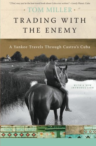 Trading with the Enemy: A Yankee Travels Through Castro's...