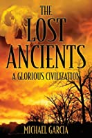 The Lost Ancients: A Glorious Civilization