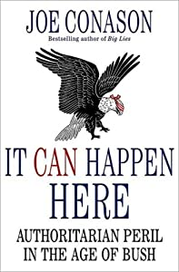 It Can Happen Here: Authoritarian Peril in the Age of Bush by Joe Conason