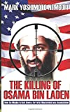 Mark Yoshimoto Nemcoff The Killing of Osama Bin Laden: How the Mission to Hunt Down a Terrorist Mastermind was Accomplished
