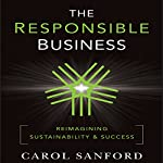 The Responsible Business: Reimagining Sustainability and Success | Carol Sanford