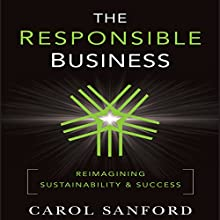 The Responsible Business: Reimagining Sustainability and Success | Livre audio Auteur(s) : Carol Sanford Narrateur(s) : Anne Flosnik
