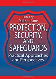 Protection, Security, and Safeguards: Practical Approaches and Perspectives