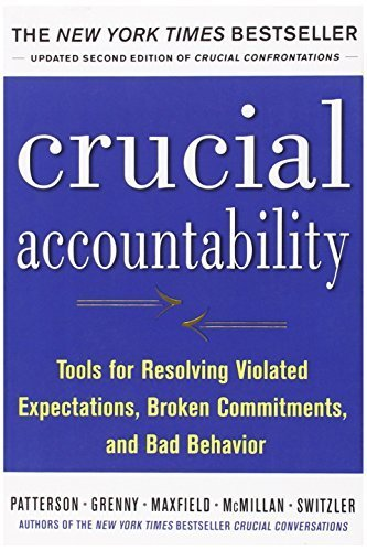 Crucial Accountability: Tools for Resolving Violated Expectations, Broken Commitments, and Bad Behavior, Second Edition ( Paperback) by Patterson, Kerry, Grenny, Joseph, McMillan, Ron, Switzler, A 2nd edition (2013) Paperback PDF