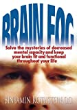 img - for Brain Fog:Solve the mysteries of decreased mental capacity and keep your brain fit and functional throughout your life book / textbook / text book