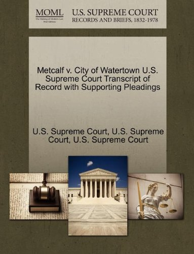 Metcalf v. City of Watertown U.S. Supreme Court Transcript of Record with Supporting Pleadings