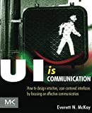 img - for UI is Communication: How to Design Intuitive, User Centered Interfaces by Focusing on Effective Communication book / textbook / text book