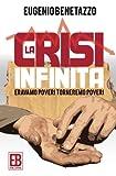 La crisi infinita: Eravamo poveri, torneremo poveri (Italian Edition)