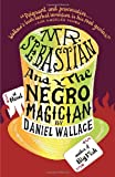 Mr. Sebastian and the Negro Magician (0307279111) by Wallace, Daniel