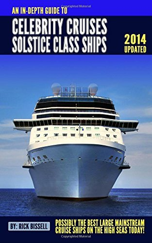 by-rick-bissell-an-in-depth-guide-to-celebrity-cruises-solstice-class-ships-2014-edition-possibly-th