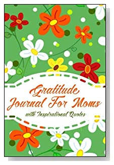 Gratitude Journal For Moms – With Inspirational Quotes. Brightly colored Spring flowers on a green background grace the cover of this 5-minute gratitude journal for the busy mom.