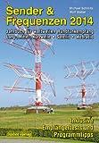 Sender & Frequenzen 2014: Jahrbuch für weltweiten Rundfunkempfang Lang-, Mittel-, Kurzwelle  Satellit  Webradio