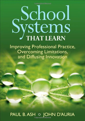 School Systems That Learn: Improving Professional Practice, Overcoming Limitations, and Diffusing Innovation (Collaborat