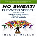 NO SWEAT Elevator Speech! (       UNABRIDGED) by Fred Miller Narrated by Fred E. Miller