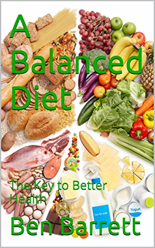A Balanced Diet: The Key to Better Health by Ben Barrett