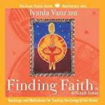 Finding Faith in Difficult Times: Teachings and Meditations for Trusting the Energy of the Divine | Iyanla Vanzant