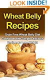 Wheat Belly Recipes: Grain Free Wheat Belly Diet Cookbook with Simple Delicious Recipes to Lose Weight (Wheat Belly Diet,Wheat Belly Recipes,Wheat Belly Cookbook)