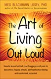 The Art of Living Out Loud: How to Leave Behind Your Baggage and Pain to Become a Happy, Whole, Perfect Human Being with Unlimited Potential