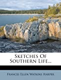 Sketches Of Southern Life...