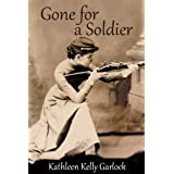 Gone for a Soldier ~ Kathleen Kelly Garlock