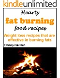 Hearty fat burning food recipes: weight loss recipes that are effective in burning fats (English Edition)