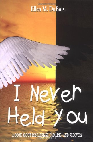 I Never Held You: A book about miscarriage, healing, and recovery