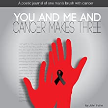 You and Me and Cancer Makes Three Audiobook by John Irvine Narrated by Roland Sickenberger