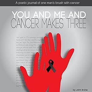 You and Me and Cancer Makes Three Hörbuch von John Irvine Gesprochen von: Roland Sickenberger