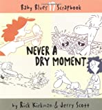 Never A Dry Moment (Baby Blues Scrapbook, Book 17) (0740733044) by Rick Kirkman