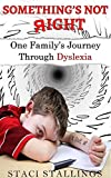 Somethings Not Right: One Familys Journey Through Dyslexia