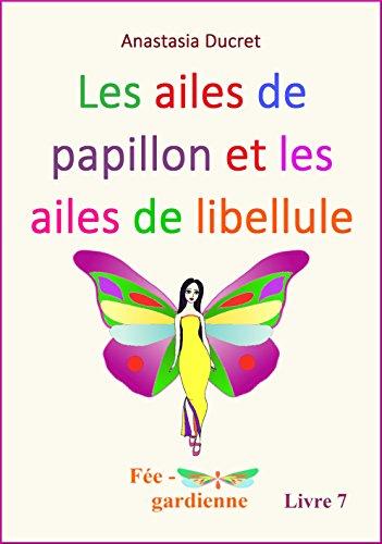 Les ailes de papillon et les ailes de libellule (Fée-gardienne t. 7) (French Edition)