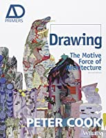 Drawing: The Motive Force of Architecture (Architectural Design Primer)